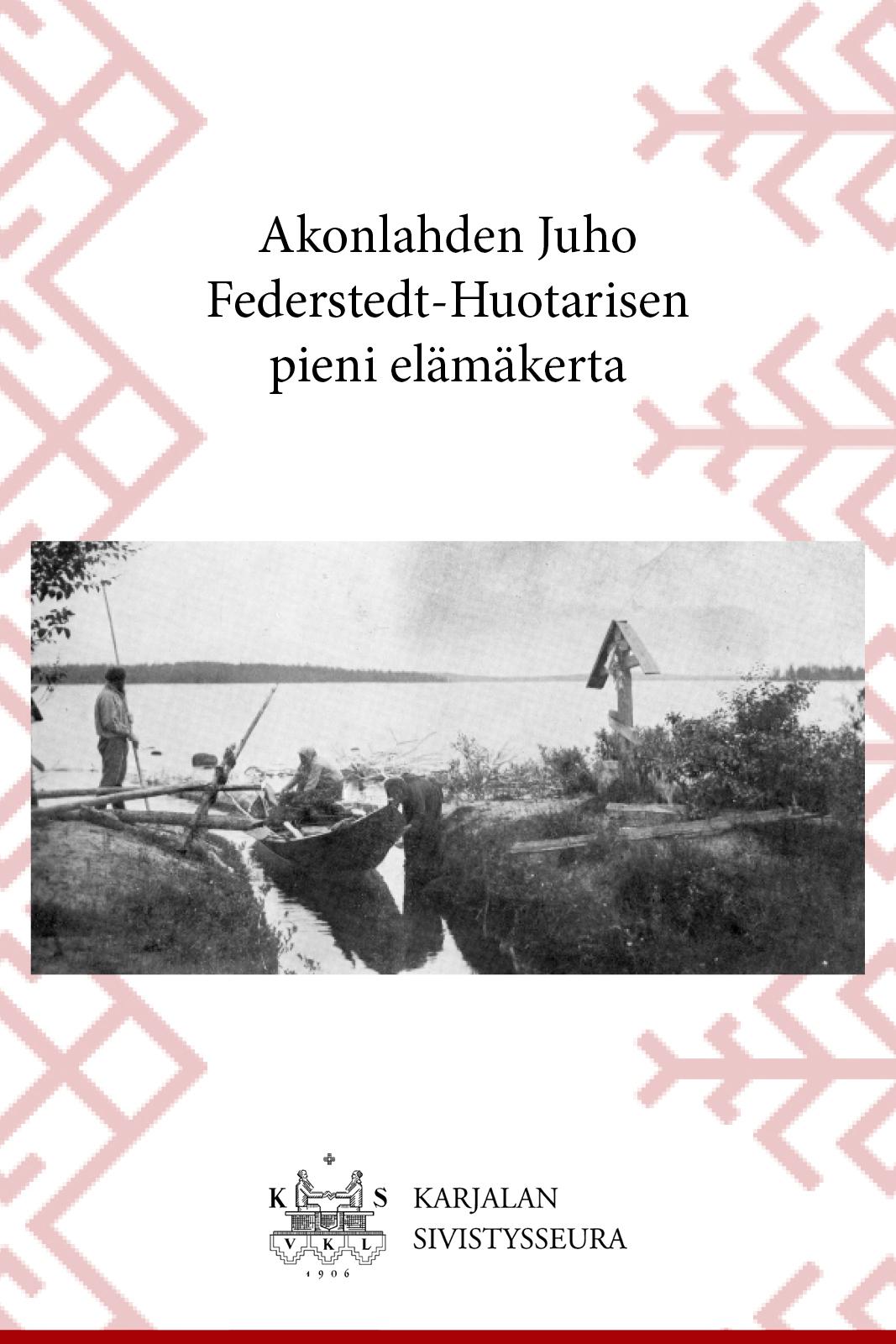 Akonlahden Juho Federstedt-Huotarisen pieni elämäkerta